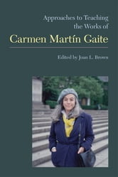 Approaches to Teaching the Works of Carmen Martin Gaite ebook by Josefa lvarez,Frieda H. Blackwell,Isabel Estrada,Carlos Feal