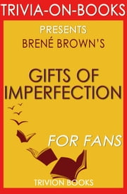 The Gifts of Imperfection: A Novel by Brene Brown (Trivia-On-Books) ebook by Trivion Books