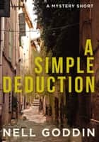 A Simple Deduction - A Mystery Short ebook by Nell Goddin