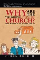 Why Are The Young People Leaving The Church ebook by Ruben Joseph