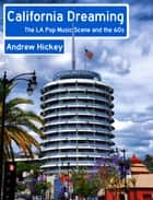 California Dreaming: The LA Music Scene and the 60s ebook by Andrew Hickey