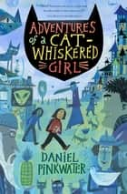 Adventures of a Cat-Whiskered Girl ebook by Daniel Pinkwater