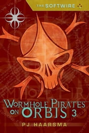 The Softwire: Wormhole Pirates on Orbis 3 ebook by PJ Haarsma