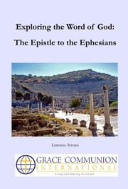 Exploring the Word of God: The Epistle to the Ephesians ebook by Lorenzo Arroyo