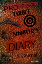 Professional Target Shooter's Diary & Journal ebook by Russell, James