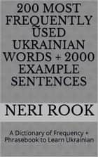 200 Most Frequently Used Ukrainian Words + 2000 Example Sentences: A Dictionary of Frequency + Phrasebook to Learn Ukranian ebook by Neri Rook