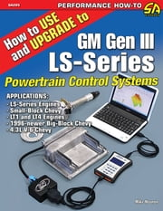 How to Use and Upgrade to GM Gen III LS-Series Powertrain Control Systems ebook by Mike Noonan