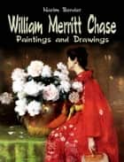 William Merritt Chase ebook by Narim Bender