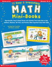 15 Easy & Irresistible Math Mini-Books: Reproducible, Easy-to-Read Stories and Activities That Invite Kids to Add, Subtract, Measure, Tell Time, and P ebook by Sanders, Nancy I.