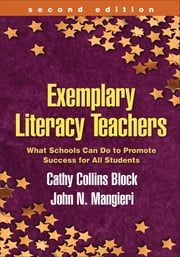 Exemplary Literacy Teachers, Second Edition - What Schools Can Do to Promote Success for All Students ebook by Cathy Collins Block, PhD,John N. Mangieri, Phd