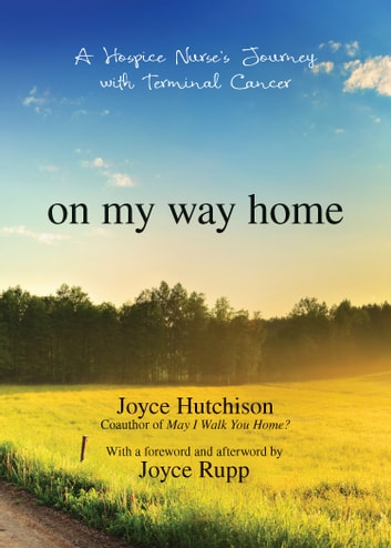 On My Way Home - A Hospice Nurse's Journey with Terminal Cancer ebook by Joyce Hutchison