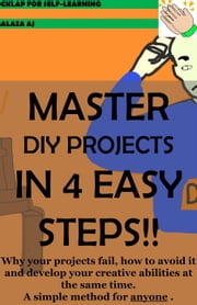 MASTER DIY PROJECTS IN 4 EASY STEPS!! ebook by Alaza Aj