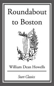 Roundabout to Boston ebook by William Dean Howells