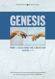 Hearts Aflame Genesis I: God & His Creation (Gen. 1-11) ebook by Gayle Somers, Sarah Christmyer