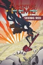 Adventure Time Vol. 3 OGN: Seeing Red ebook by Kate Leth, Zach Sterling