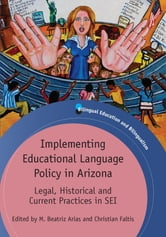 Implementing Educational Language Policy in Arizona: Legal, Historical and Current Practices in SEI ebook by