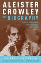 Aleister Crowley: The Biography ebook by Tobias Churton