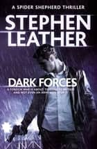 Dark Forces - The 13th Spider Shepherd Thriller ebook by Stephen Leather