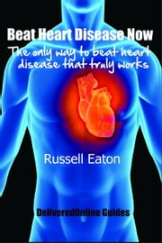 Beat Heart Disease Now ebook by Russell Eaton