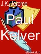 Paul Kelver ebook by K.J. Jerome