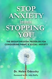 Stop Anxiety from Stopping You - The Breakthrough Program For Conquering Panic and Social Anxiety ebook by Helen Odessky, Dr. John Duffy