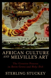 African Culture and Melvilles Art: The Creative Process in Benito Cereno and Moby-Dick ebook by Sterling Stuckey