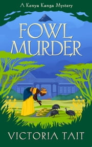 Fowl Murder - A Cozy Mystery with a Determined Amateur Sleuth set in Africa ebook by Victoria Tait