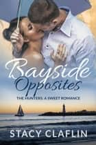 Bayside Opposites ebook by Stacy Claflin