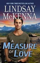 A Measure Of Love ebook by Lindsay Mckenna