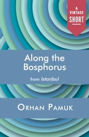 Along the Bosphorus ebook by Orhan Pamuk