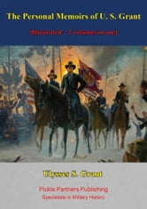 The Personal Memoirs of U. S. Grant [Illustrated – 2 volumes in one] ebook by General Ulysses S. Grant