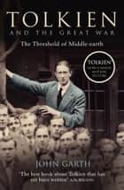 Tolkien and the Great War: The Threshold of Middle-earth ebook by