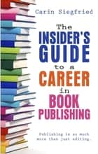 The Insider's Guide to a Career in Book Publishing ebook by Carin Siegfried
