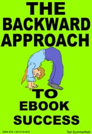 The Backward Approach to Ebook Success ebook by Ted Summerfield
