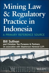 Mining Law and Regulatory Practice in Indonesia - A Primary Reference Source ebook by William A. Sullivan,Christian Teo Purwono & Partners