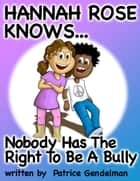 Nobody Has The Right To Be A Bully ebook by Patrice Gendelman