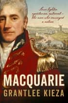 Macquarie ebook by Grantlee Kieza