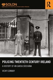 Policing Twentieth Century Ireland - A History of An Garda Síochána ebook by Vicky Conway