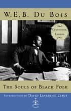 The Souls of Black Folk - Centennial Edition ebook by W.E.B. Du Bois