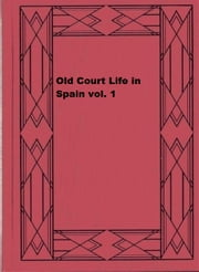 Old Court Life in Spain; vol. 1 ebook by Frances Elliot