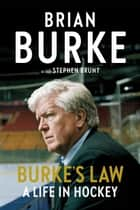 Burke's Law - A Life in Hockey ebook by Brian Burke, Stephen Brunt