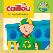 Caillou Learns to Recycle - Ecology Club ebook by Kim Thompson