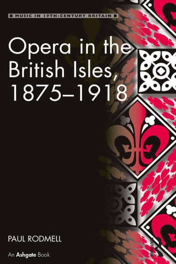 Opera In The British Isles 18751918 Ebook By Paul Rodmell