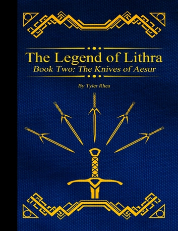The Legend of Lithra - Book Two: The Knives of Aesur ebook by Tyler Rhea