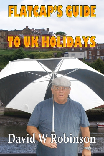 Flatcap's Guide to UK Holidays ebook by David W Robinson