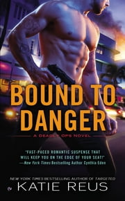 Bound to Danger - A Deadly Ops Novel ebook by Katie Reus