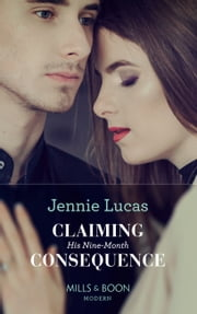 Claiming His Nine-Month Consequence (Mills & Boon Modern) (One Night With Consequences, Book 38) eBook by Jennie Lucas