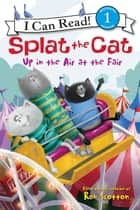 Splat the Cat: Up in the Air at the Fair ebook by Rob Scotton, Rob Scotton