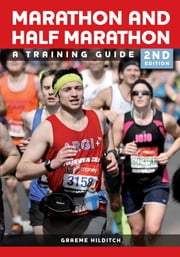 Marathon and Half Marathon - A Training Guide - Second Edition ebook by Graeme Hilditch