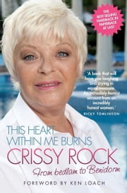 This Heart Within Me Burns: Crissy Rock - From Bedlam to Benidorm ebook by Crissy Rock,Ken Loach